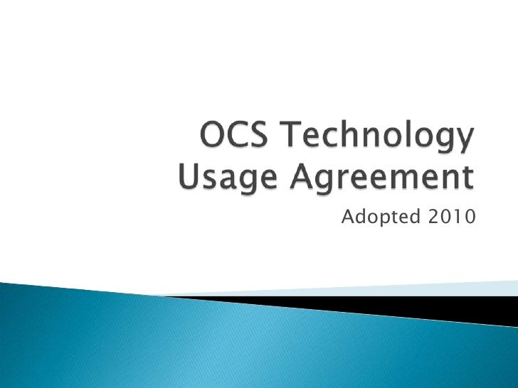 OCS Technology Usage Agreement<br /> Adopted 2010<br />