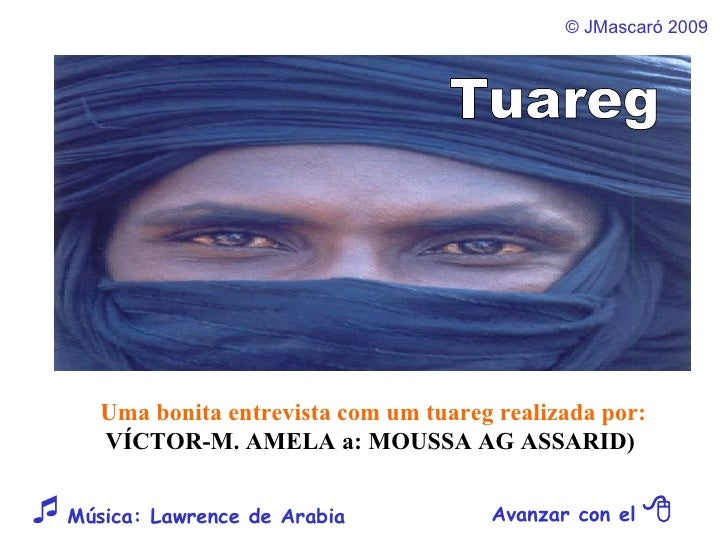 ©  JMascaró  2009 Avanzar con el     Música: Lawrence de Arabia  Uma bonita entrevista com um tuareg realizada por: VÍCT...