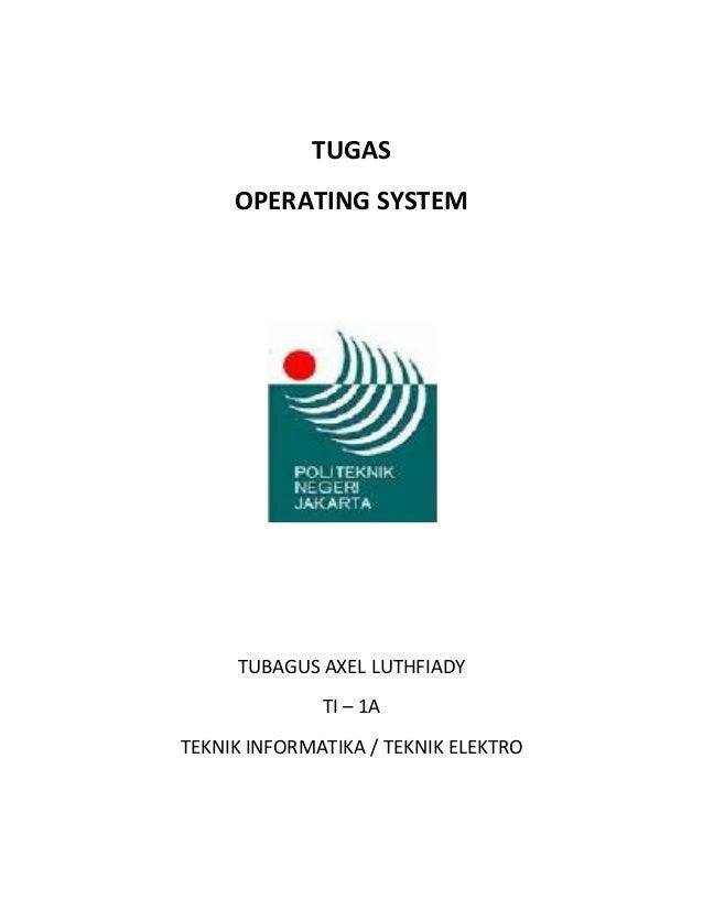 TUGAS     OPERATING SYSTEM     TUBAGUS AXEL LUTHFIADY              TI – 1ATEKNIK INFORMATIKA / TEKNIK ELEKTRO