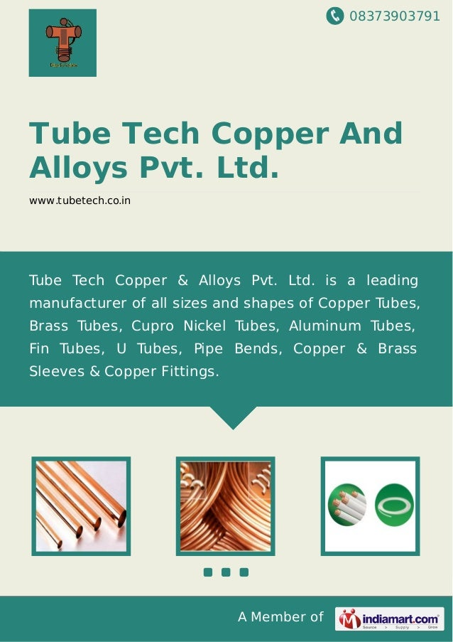08373903791 A Member of Tube Tech Copper And Alloys Pvt. Ltd. www.tubetech.co.in Tube Tech Copper & Alloys Pvt. Ltd. is a ...