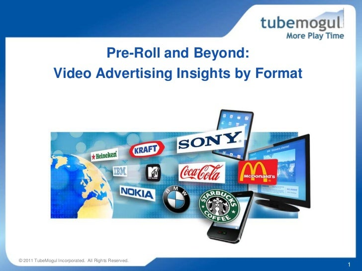 Pre-Roll and Beyond:                Video Advertising Insights by Format© 2011 TubeMogul Incorporated. All Rights Reserved...