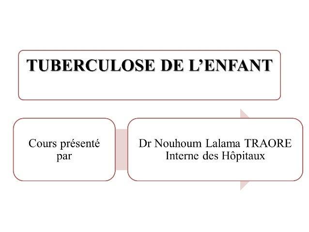 1) Définir la TB;2) Expliquer la physiopathologie;3) Connaître les facteurs de risque de TB chez l'enfant;4) Connaître 4 f...