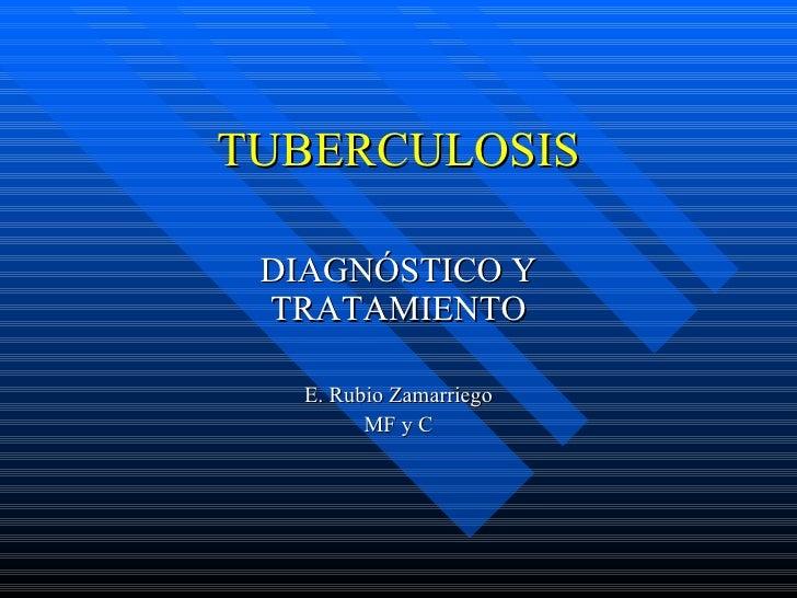 TUBERCULOSIS DIAGNÓSTICO Y TRATAMIENTO E. Rubio Zamarriego MF y C