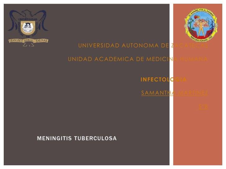UNIVERSIDAD AUTONOMA DE ZACATECASUNIDAD ACADEMICA DE MEDICINA HUMANAINFECTOLOGIASAMANTHA MARTINEZ5°B<br />MENINGITIS TUBE...