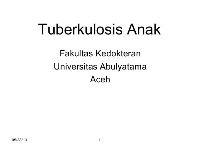 05/28/13 1Tuberkulosis AnakFakultas KedokteranUniversitas AbulyatamaAceh