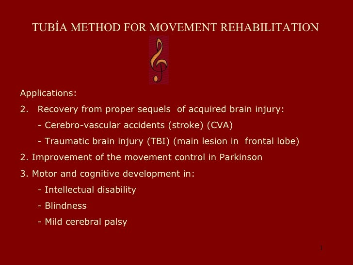 TUBÍA METHOD FOR MOVEMENT REHABILITATION  <ul><li>Applications: </li></ul><ul><li>Recovery from proper sequels  of acquire...