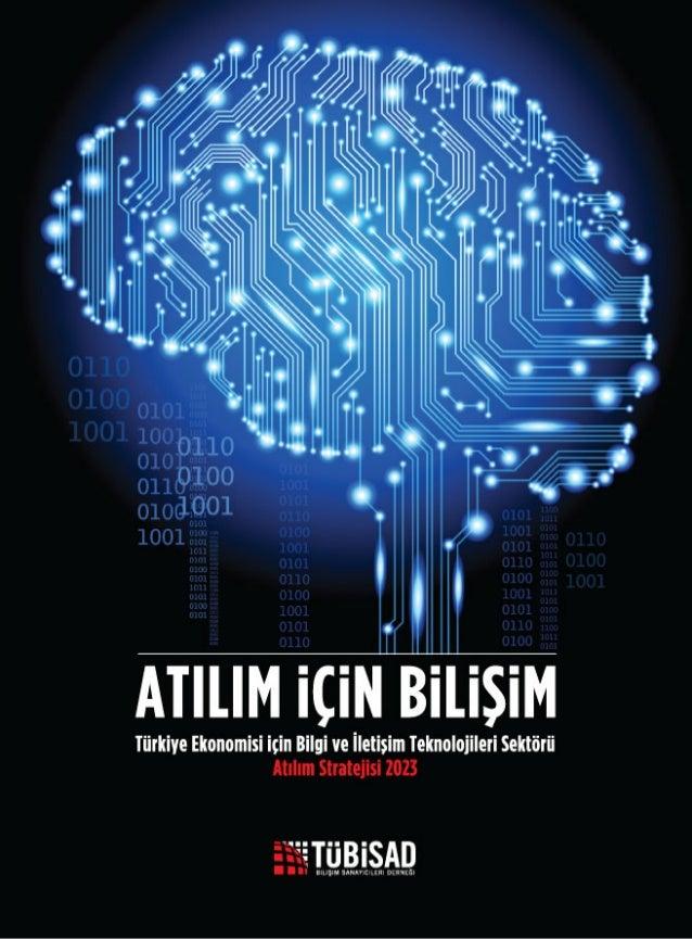 ATILIM İÇİN BİLİŞİM Türkiye Ekonomisi İçin Bilgi ve İletişim Teknolojileri Sektörü Atılım Stratejisi 2023