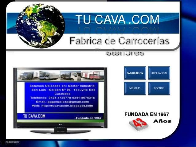 FABRICACION REPARACION MEJORAS DISEÑOS FUNDADA EN 1967 TU CAVA .COM TU CAVA .COM TU CAVA .COM
