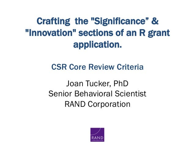 """Crafting the """"Significance"""" & """"Innovation"""" sections of an R grant application.  CSR Core Review Criteria Joan Tucker, Ph..."""