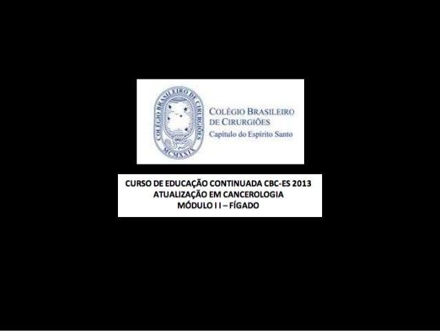 Metástase Hepática: Caso Perdido? Wesley Vargas Moura CRM-ES 3861 Oncologista Clínico