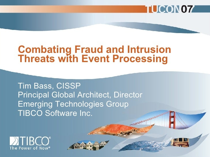Combating Fraud and Intrusion Threats with Event Processing Tim Bass, CISSP  Principal Global Architect, Director Emerging...