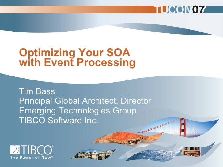 Optimizing Your SOA with Event Processing  Tim Bass Principal Global Architect, Director Emerging Technologies Group TIBCO...