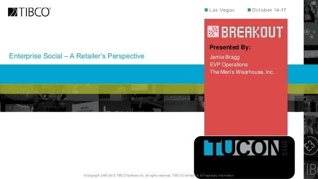 Presented By:  Enterprise Social – A Retailer's Perspective  Jamie Bragg EVP Operations The Men's Wearhouse, Inc.  © Copyr...