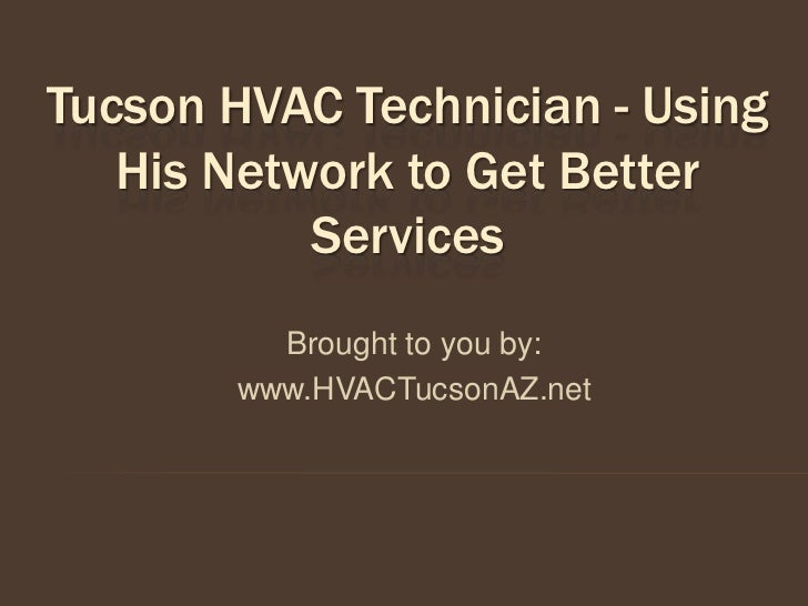 Tucson HVAC Technician - Using   His Network to Get Better           Services         Brought to you by:       www.HVACTuc...
