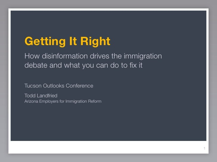 Getting It RightHow disinformation drives the immigrationdebate and what you can do to fix itTucson Outlooks ConferenceTodd...