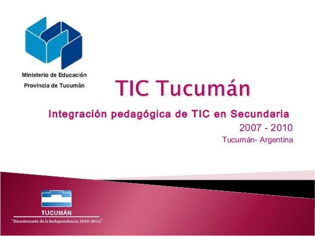 Integración pedagógica de TIC en Secundaria 2007 - 2010 Tucumán- Argentina