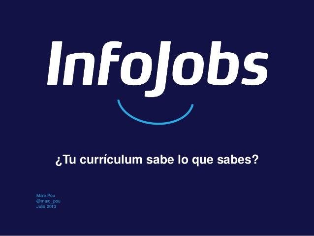 Marc Pou @marc_pou Julio 2013 ¿Tu currículum sabe lo que sabes?