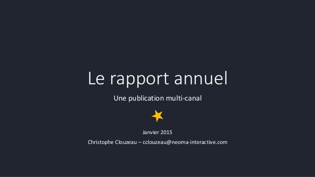 Le rapport annuel Une publication multi-canal Janvier 2015 Christophe Clouzeau – cclouzeau@neoma-interactive.com