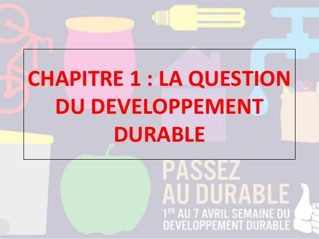 CHAPITRE 1 : LA QUESTION DU DEVELOPPEMENT DURABLE