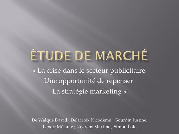 «La crise dans le secteur publicitaire: Une opportunité de repenser  La stratégie marketing» De Walque David  ; Delacroi...