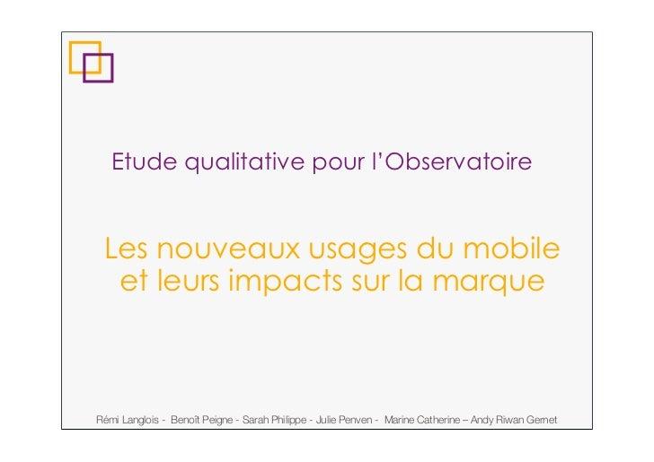 Etude qualitative pour l'Observatoire Les nouveaux usages du mobile  et leurs impacts sur la marqueRémi Langlois - Benoît ...