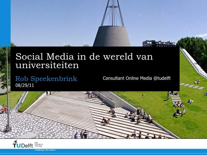 Social Media in de wereld van universiteiten <ul><li>Rob Speekenbrink </li></ul>08/29/11 Challenge the future Delft Univer...