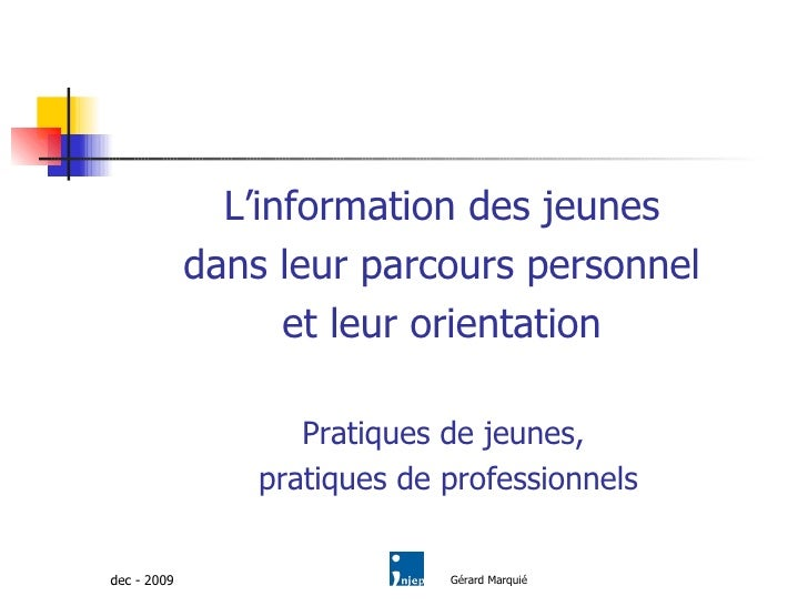 <ul><li>L'information des jeunes  </li></ul><ul><li>dans leur parcours personnel  </li></ul><ul><li>et leur orientation  <...