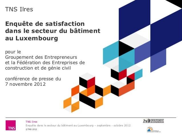 TNS IlresEnquête de satisfactiondans le secteur du bâtimentau Luxembourgpour leGroupement des Entrepreneurset la Fédératio...