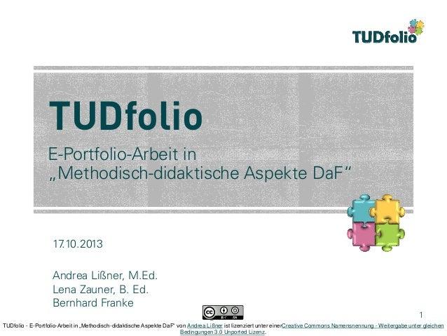 "TUDfolio E-Portfolio-Arbeit in ""Methodisch-didaktische Aspekte DaF""  17 .10.2013 Andrea Lißner, M.Ed. Lena Zauner, B. Ed. ..."