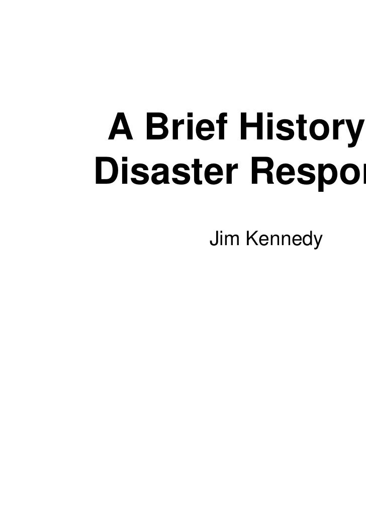 A Brief History ofDisaster Response      Jim Kennedy