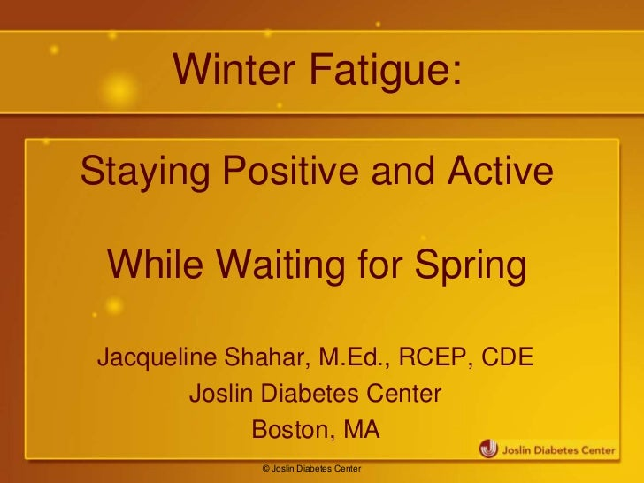 Winter Fatigue:Staying Positive and Active While Waiting for Spring Jacqueline Shahar, M.Ed., RCEP, CDE         Joslin Dia...