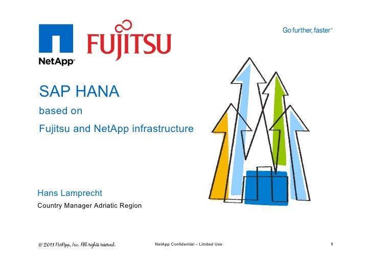 SAP HANAbased onFujitsu and NetApp infrastructureHans LamprechtCountry Manager Adriatic Region                            ...