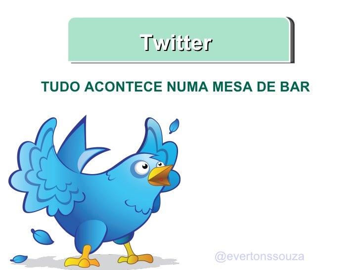 Twitter TUDO ACONTECE NUMA MESA DE BAR @ evertonssouza