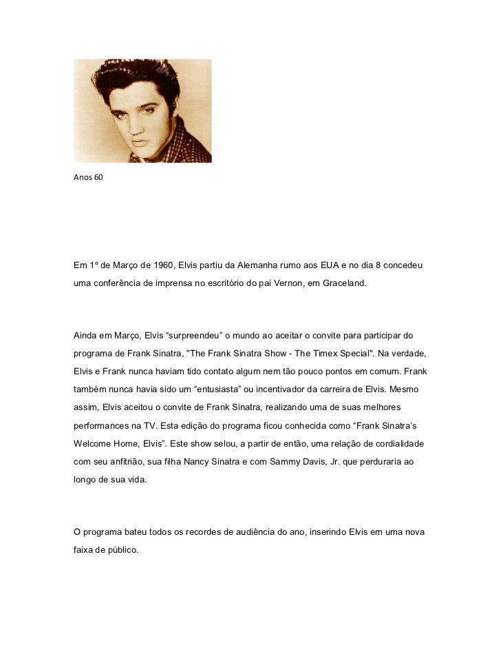 Anos 60Em 1º de Março de 1960, Elvis partiu da Alemanha rumo aos EUA e no dia 8 concedeuuma conferência de imprensa no esc...