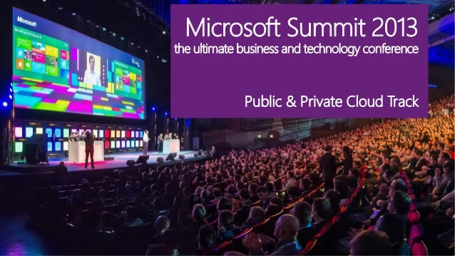 Microsoft Summit 2013 the ultimate business and technology conference Public & Private Cloud Track