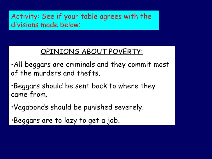 Activity: See if your table agrees with the divisions made below: <ul><li>OPINIONS ABOUT POVERTY: </li></ul><ul><li>All be...