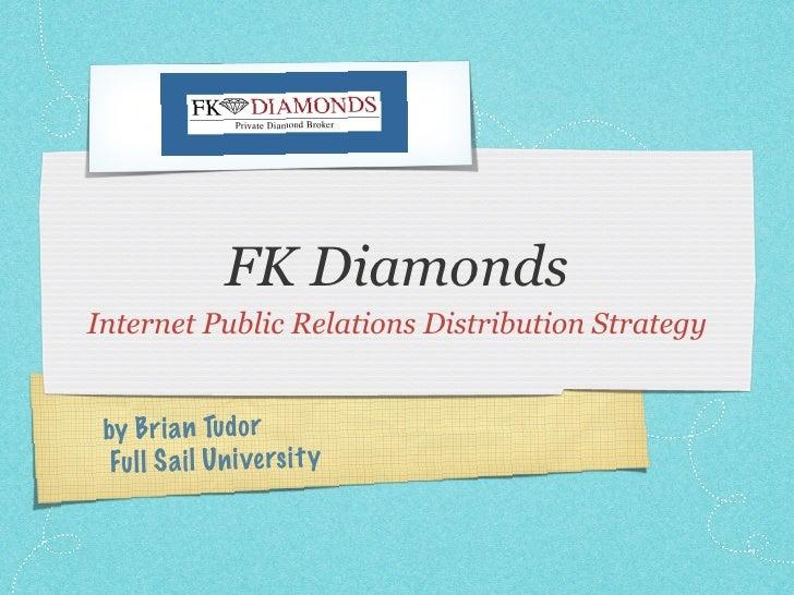 FK Diamonds Internet Public Relations Distribution Strategy    by Bri a n Tu do r   Fu ll S a il Un iversi ty
