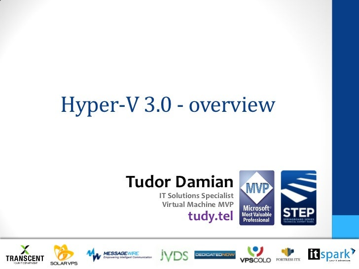 Hyper-V 3.0 - overview      Tudor Damian          IT Solutions Specialist           Virtual Machine MVP                  t...
