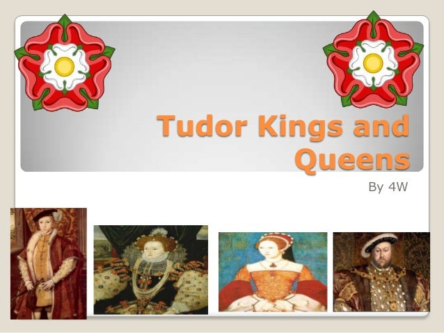 Tudor Kings and        Queens            By 4W