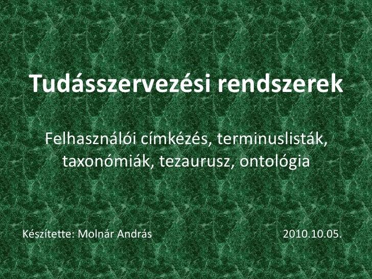 Tudásszervezési rendszerekFelhasználói címkézés, terminuslisták, taxonómiák, tezaurusz, ontológia<br />Készítette: Molnár ...