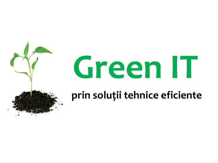 Green IT prin solutii tehnice eficiente