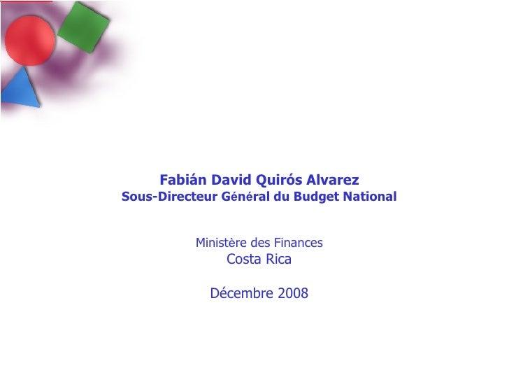 <ul><li>Fabián David Quirós Alvarez </li></ul><ul><li>Sous-Directeur G é n é ral du Budget National </li></ul><ul><li>Mini...