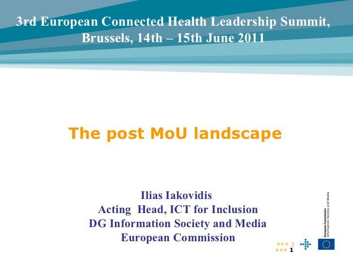 The post MoU landscape •••  Ilias Iakovidis  Acting  Head, ICT for Inclusion DG Information Society and Media European Com...