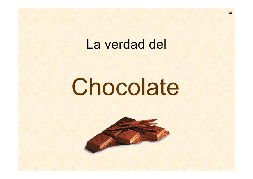 ك      La verdad del   Chocolate