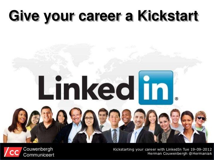 Give your career a Kickstart  Couwenbergh    Kickstarting your career with LinkedIn Tue 19-09-2012  Communiceert          ...