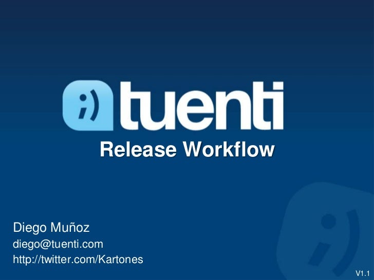 Release WorkflowDiego Muñozdiego@tuenti.comhttp://twitter.com/Kartones                                    V1.1
