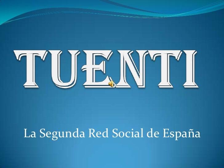 TUENTI<br />La Segunda Red Social de España<br />