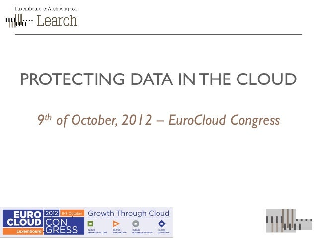 PROTECTING DATA IN THE CLOUD 9th of October, 2012 – EuroCloud Congress