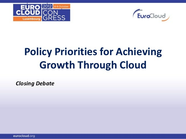 Policy Priorities for Achieving      Growth Through CloudClosing Debate
