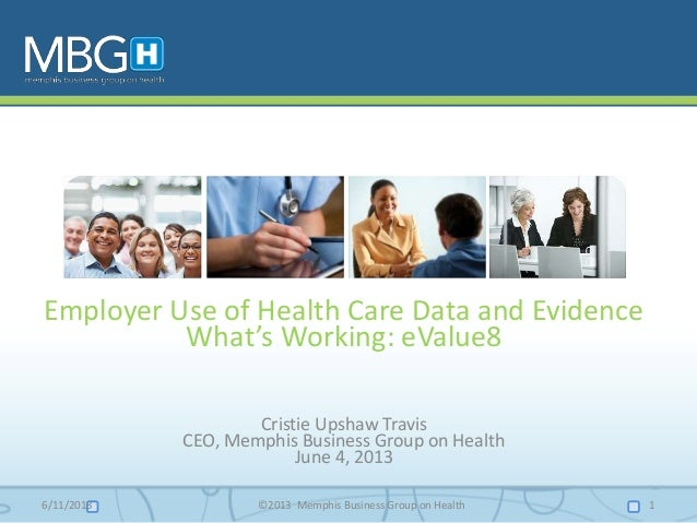 Employer Use of Health Care Data and EvidenceWhat's Working: eValue8Cristie Upshaw TravisCEO, Memphis Business Group on He...